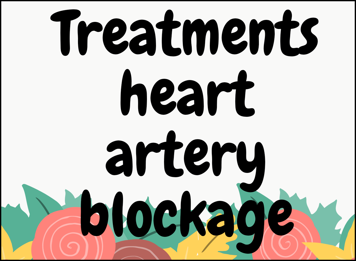 Treatments for heart blockage